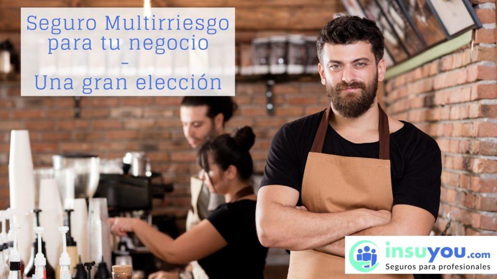 La importancia de tener un buen seguro Multirriesgo en tu negocio